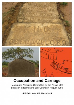 Occupation and Carnage Recounting Atrocities Committed by the NRA's 35th Battalion in Namokora Sub-County in August 1986 JRP Field Note XIX, March 2014