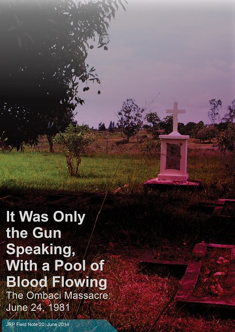 It Was Only the Gun Speaking, With a Pool of Blood Flowing: The Ombaci Massacre: June 24, 1981 JRP Field Note 20, June 2014