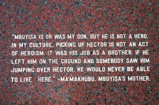"""Mbuyisa is or was my son. But he is not a hero. In my culture, picking up Hector is not an act of heroism. It was his job as a brother. If he left him on the ground and somebody saw him jumping over Hector. He would never be able to live here."" – Ma'Makhubu, Mbuyisa's Mother"