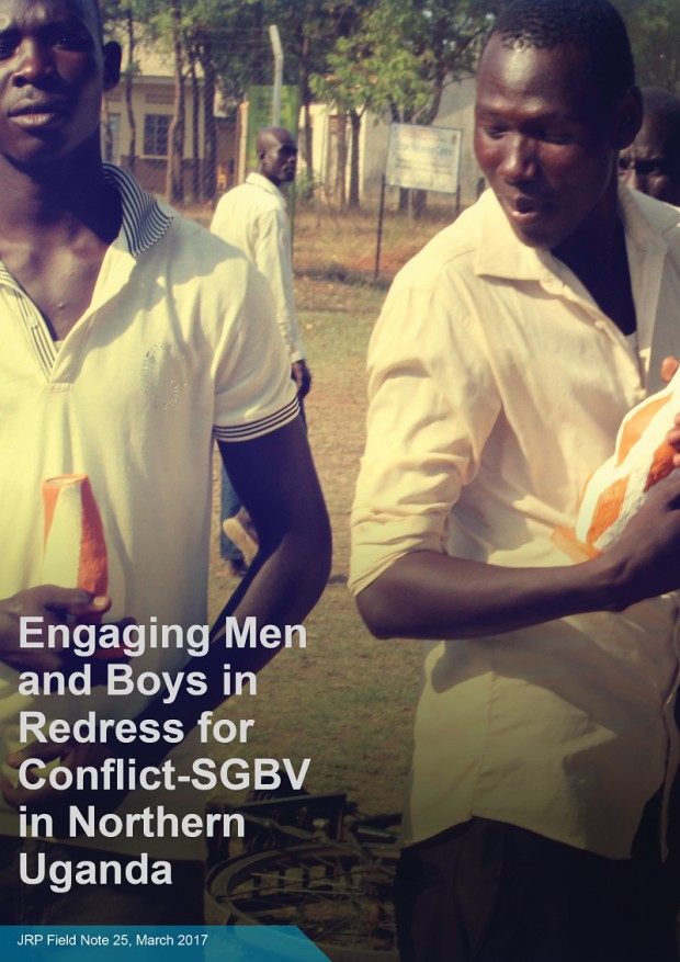Engaging Men and Boys in Redress for Conflict-SGBV in Northern Uganda, JRP Field Note 25, March 2017